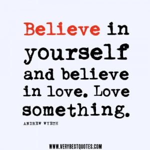 believe-in-love-quotes-Believe-in-yourself-and-believe-in-love.-Love ...