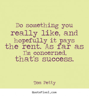 Tom Petty Picture Quotes...