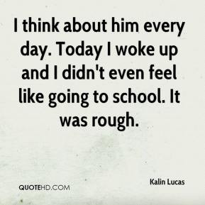 Kalin Lucas - I think about him every day. Today I woke up and I didn ...