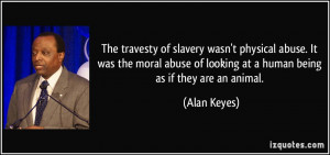 The travesty of slavery wasn't physical abuse. It was the moral abuse ...
