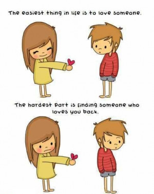 love someone the hardest part is finding someone who love s you back