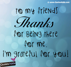 Thank You For Being There Quotes To my friends thanks for being