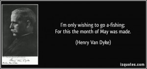 ... fishing-for-this-the-month-of-may-was-made-henry-van-dyke-274820.jpg