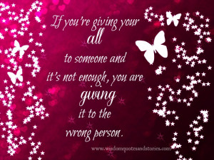 ... your giving it all to Someone is not enough, that is the Wrong person
