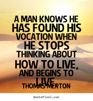 Thomas Merton picture quotes - A man knows he has found his vocation ...