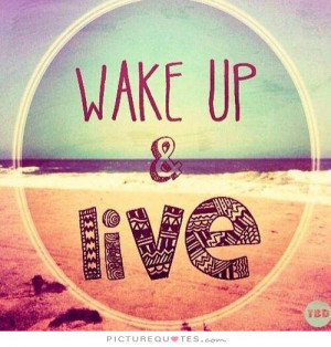 Wake up and live Picture Quote #1