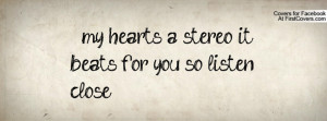 my heart's a stereo it beats for you so listen close ... , Pictures