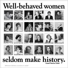Well-behaved women seldom make history.