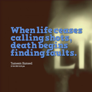 Quotes Picture: when life ceases calling shots, death begins finding ...