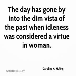The day has gone by into the dim vista of the past when idleness was ...