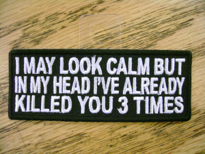 ... Look Calm But Funny Sayings Patch Motorcycle Biker Patch Club Patch
