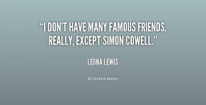 don't have many famous friends, really, except Simon Cowell.""