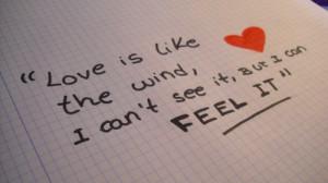 Love is like the wind, I can't see it, but I can feel it