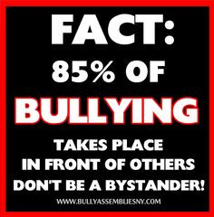 Stop Bullying. 85% of bullying takes place IN FRONT OF OTHERS. Don't ...
