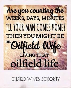 until your man comes home? Just an oilfield wife living that oilfield ...
