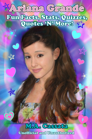 Check Out 'Ariana Grande: Fun Facts, Stats, Quizzes, Quotes 'N ...