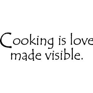 COOKING IS LOVE....WALL SAYINGS QUOTES ... | *** Food Quotes ***