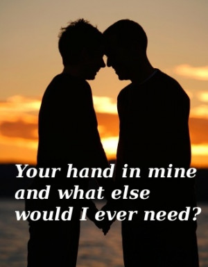 Your hand in mine and what else would I ever need?