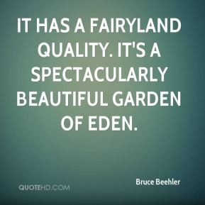 ... fairyland quality. It's a spectacularly beautiful Garden of Eden
