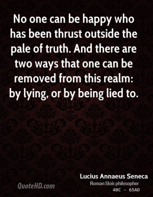 No one can be happy who has been thrust outside the pale of truth. And ...