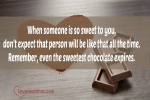 When someone is so sweet to you, don't expect that person will be ...