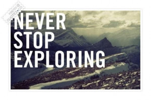 Never stop exploring quote
