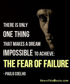 ... to achieve: the fear of failure. ― Paulo Coelho, The Alchemist More