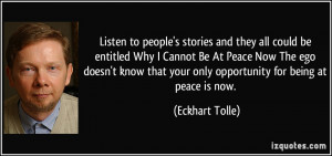 ... that your only opportunity for being at peace is now. - Eckhart Tolle