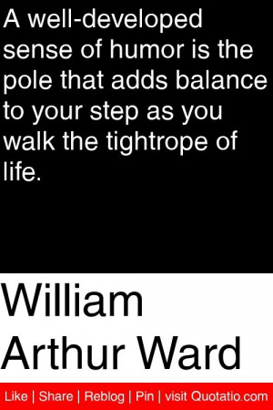 William Arthur Ward - A well-developed sense of humor is the pole that ...