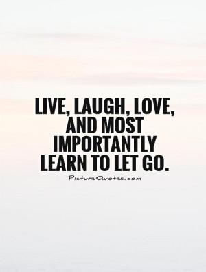 Love Quotes Live Quotes Laugh Quotes Let Go Quotes