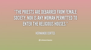 The priests are debarred from female society, nor is any woman ...