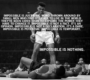 champion muhammad ali quotes impossible is just a big word