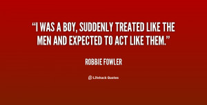 quote-Robbie-Fowler-i-was-a-boy-suddenly-treated-like-86417.png