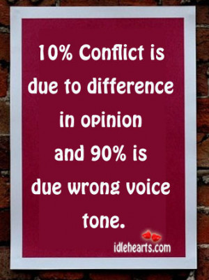 ... is due to difference in opinion and 90% is due wrong voice tone