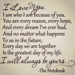 love you. I am who I am because of you. You are my every reason ...