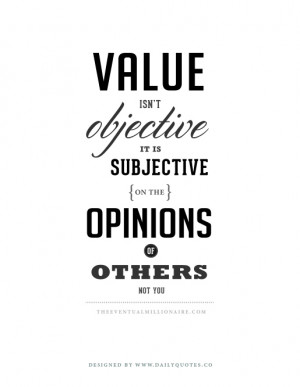Value isn't objective, its subjective on the opinions of others, not ...