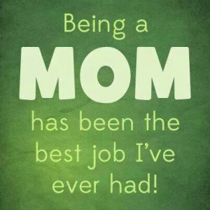 Best job ever - Being a Mom