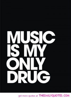 music-my-only-drug-quote-pictures-quotes-pics.jpg