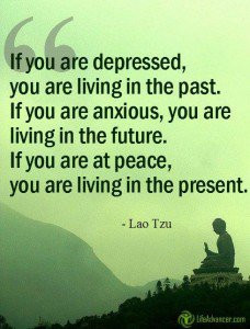 If you are depressed you are living in the past. If you are anxious ...