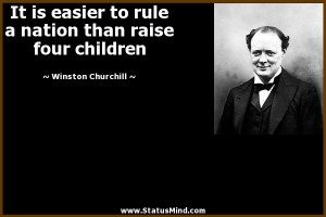 It is easier to rule a nation than raise four children - Winston ...