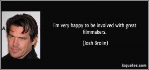 very happy to be involved with great filmmakers. - Josh Brolin