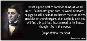 trust a good deal to common fame, as we all must. If a man has good ...