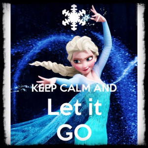 keep calm and let it go!! Frozen