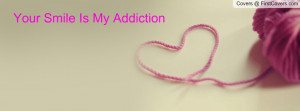 Your Smile Is My Addiction Profile Facebook Covers