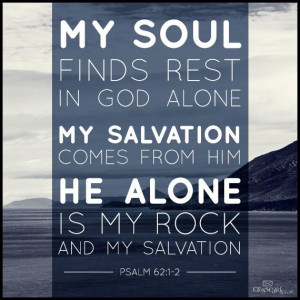 My Soul Finds Rest in God Alone My Salvation Comes from Him He Alone ...