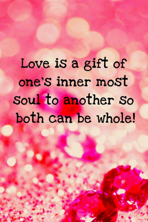 Romantic Quote - Love is a gift of one's inner most soul to another so ...
