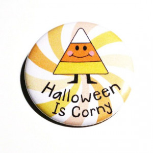 Halloween Pins Candy Corn Buttons Humor Holiday Pins Sayings Candy ...