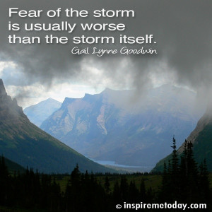 ... Quotes / Fear of the storm is usually worse than the storm itself
