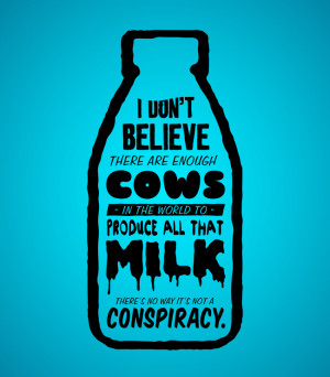 All That Milk (Quotes from people I know #1)