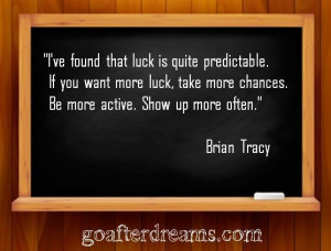 Brian Tracy luck quote take more chances be more active show up more ...